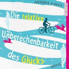 Die relative Unberechenbarkeit des Glücks (MP3-Download) - Hayes, Antonia