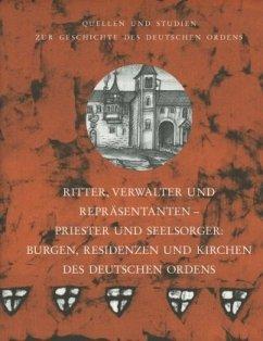 Ritter, Verwalter und Repräsentanten - Priester und Seelsorger: Burgen, Residenzen und Kirchen des Deutschen Ordens