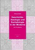 Geschichtstheologie und Eschatologie in der Moderne