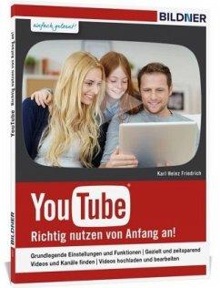 YouTube - Richtig Nutzen von Anfang an - Friedrich, Karl Heinz