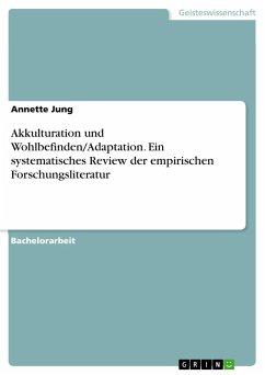 Akkulturation und Wohlbefinden/Adaptation. Ein systematisches Review der empirischen Forschungsliteratur - Jung, Annette