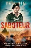 The Saboteur: True Adventures Of The Gentleman Commando Who Took On The Nazis (eBook, ePUB)