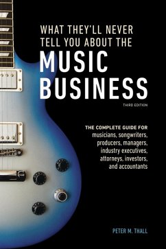 What They'll Never Tell You About the Music Business, Third Edition (eBook, ePUB) - Thall, Peter M.