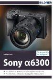 Sony alpha 6300 - Für bessere Fotos von Anfang an! (eBook, ePUB)