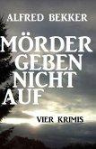 Mörder geben nicht auf: Vier Krimis (eBook, ePUB)