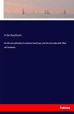 On the tea cultivation in western Ssuch'uan; and the tea trade with Tibet viâ Tachienlu - De Rosthorn, A