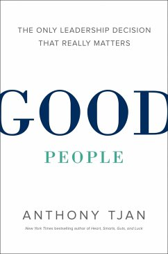Good People: The Only Business Decision That Really Matters - Tjan, Anthony