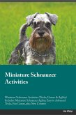 Miniature Schnauzer Activities Miniature Schnauzer Activities (Tricks, Games & Agility) Includes