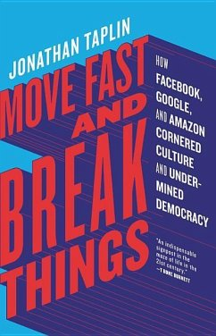Move Fast and Break Things: How Facebook, Google, and Amazon Cornered Culture and Undermined Democracy - Taplin, Jonathan