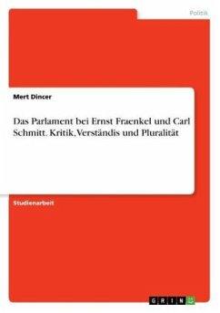 Das Parlament bei Ernst Fraenkel und Carl Schmitt. Kritik, Verständis und Pluralität