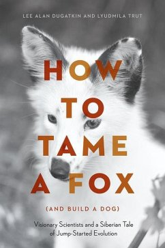 How to Tame a Fox (and Build a Dog) - Dugatkin, Lee Alan; Trut, Lyudmila