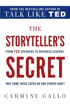 The Storyteller's Secret: From TED Speakers to Business Legends, Why Some Ideas Catch on and Others Don't - Gallo, Carmine