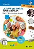 Das Orff-Schulwerk neu entdecken - Orff unterrichten, m. DVD-ROM