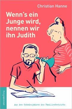 Wenn´s ein Junge wird, nennen wir ihn Judith