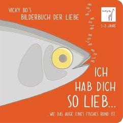 Ich hab Dich so lieb... ...wie das Auge eines Fisches rund ist. - Bo, Vicky