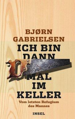 Ich bin dann mal im Keller (eBook, ePUB) - Gabrielsen, Bjørn