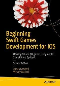 Beginning Swift Games Development for iOS - Goodwill, James; Matlock, Wesley