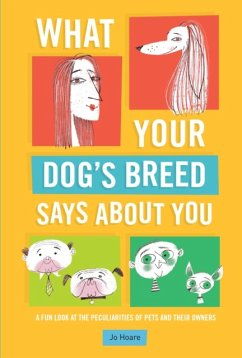 What Your Dog's Breed Says about You: A Fun Look at the Peculiarities of Pets and Their Owners - Hoare, Jo