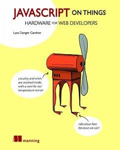JavaScript on Things - Gardner, Lyza Danger