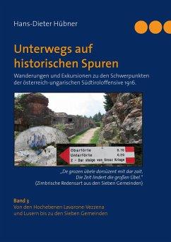 Unterwegs auf historischen Spuren. Wanderungen und Exkursionen zu den Schwerpunkten der österreich-ungarischen Südtiroloffensive 1916. Band 3