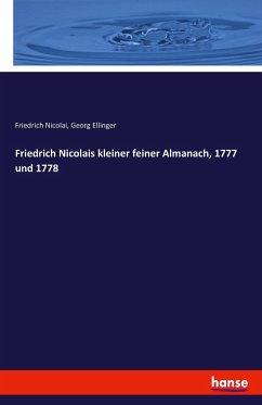 Friedrich Nicolais kleiner feiner Almanach, 1777 und 1778 - Nicolai, Friedrich; Ellinger, Georg