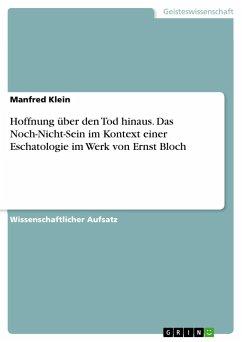 Hoffnung über den Tod hinaus. Das Noch-Nicht-Sein im Kontext einer Eschatologie im Werk von Ernst Bloch - Klein, Manfred