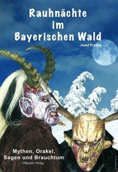 Rauhnächte im Bayerischen Wald - Probst, Josef