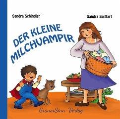 Der kleine Milchvampir - Schindler, Sandra; Seiffart, Sandra