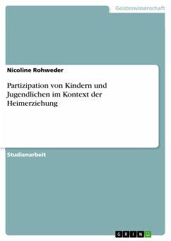 Partizipation von Kindern und Jugendlichen im Kontext der Heimerziehung - Rohweder, Nicoline