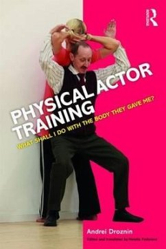 Physical Actor Training: What Shall I Do with the Body They Gave Me? - Droznin, Andrei