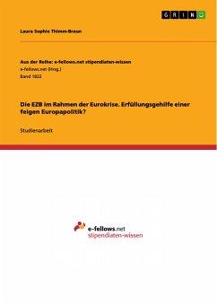 Die EZB im Rahmen der Eurokrise. Erfüllungsgehilfe einer feigen Europapolitik? (eBook, PDF)