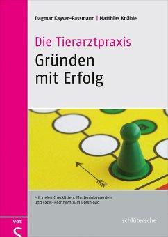 Die Tierarztpraxis - Gründen mit Erfolg (eBook, PDF) - Kayser-Passmann, Dagmar; Knäble, Matthias