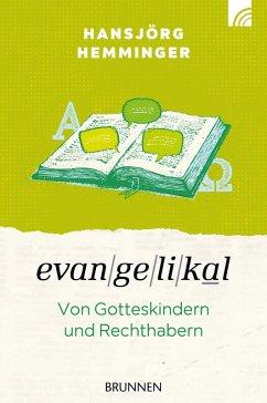 Evangelikal: von Gotteskindern und Rechthabern (eBook, ePUB) - Hemminger, Hansjörg
