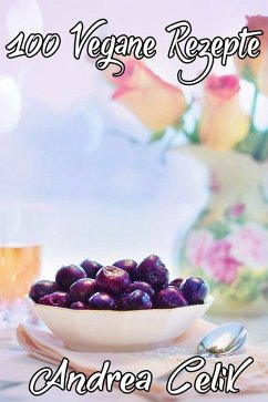 100 Vegane Rezepte (eBook, ePUB) - Celik, Andrea