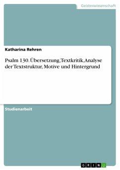 Psalm 130. Übersetzung, Textkritik, Analyse der Textstruktur, Motive und Hintergrund - Rehren, Katharina