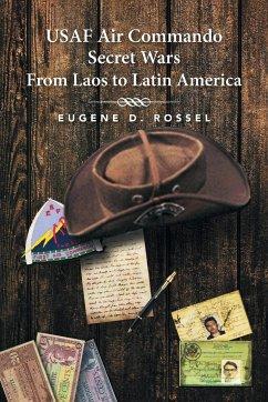 USAF Air Commando Secret Wars from Laos to Latin America