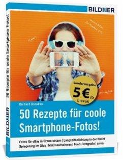 50 Rezepte für coole Smartphone-Fotos! (Sonderausgabe) - Baraban, Richard