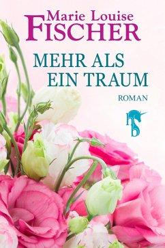 Mehr als ein Traum (eBook, ePUB) - Fischer, Marie Louise