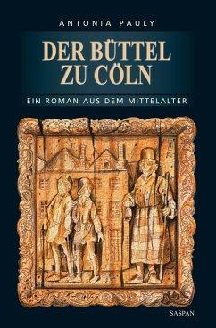 Der Büttel zu Cöln (eBook, ePUB) - Pauly, Antonia
