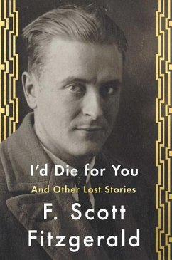 I'd Die for You: And Other Lost Stories - Fitzgerald, F. Scott