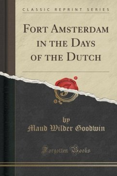 Fort Amsterdam in the Days of the Dutch (Classic Reprint)