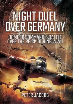 Night Duel Over Germany: Bomber Command's Battle Over the Reich During WWII - Jacobs, Peter