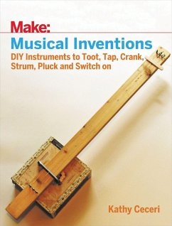 Musical Inventions: DIY Instruments to Toot, Tap, Crank, Strum, Pluck, and Switch on - Ceceri, Kathy
