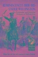 Reminiscences 1808-1815 Under Wellington: The Peninsular and Waterloo Memoirs of William Hay - Hay, William
