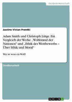 """Adam Smith und Christoph Lütge. Ein Vergleich der Werke """"Wohlstand der Nationen"""" und """"Ethik des Wettbewerbs - Über Ethik und Moral"""""""
