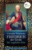 Friedrich der Große - Band 1: Der ungeliebte Sohn - Die große Romanbiografie (eBook, ePUB)
