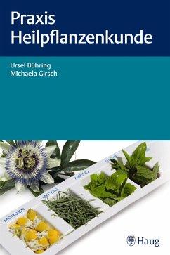 Praxis Heilpflanzenkunde (eBook, PDF) - Bühring, Ursel; Girsch, Michaela