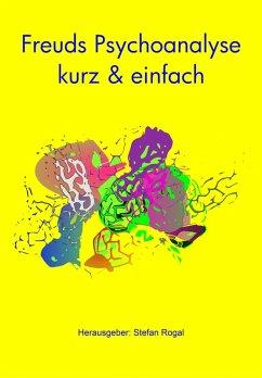 Freuds Psychoanalyse - kurz & einfach (eBook, ePUB) - Rogal, Stefan