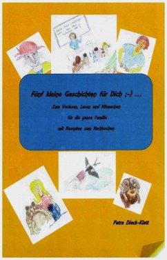 Fünf kleine Geschichten für Dich ;-) ... (eBook, ePUB) - Dieck-Klatt, Petra