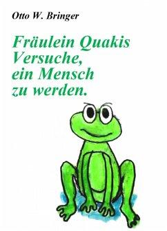 Fräulein Quakis Versuche, ein Mensch zu werden (eBook, ePUB) - Bringer, Otto W.